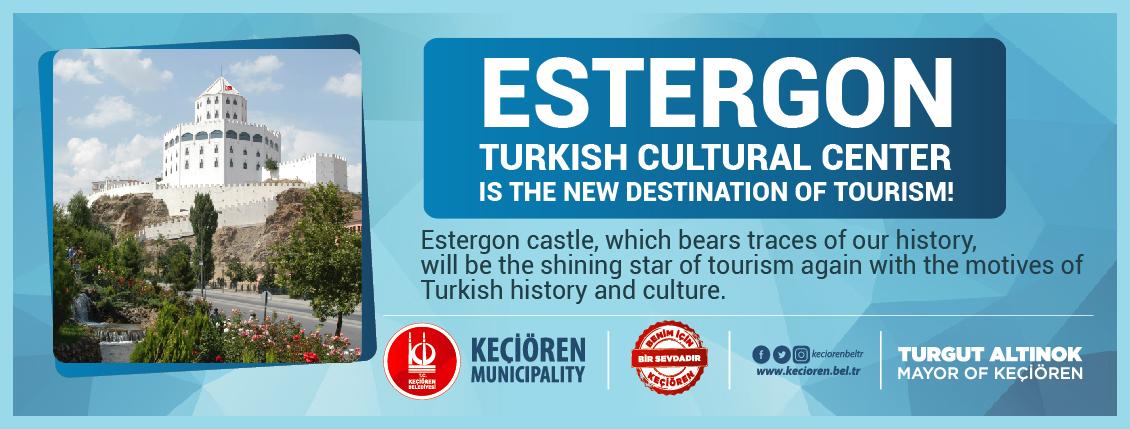 ESTERGON TURKISH CULTURAL CENTER IS THE NEW DESTINATION OF TOURISM!