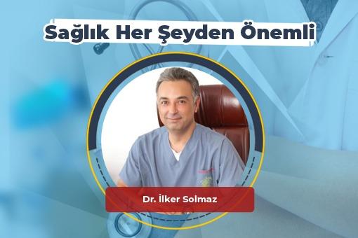 Sağlık Her Şeyden Önemli (Dr.İlker Solmaz)