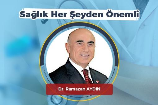 Sağlık Her Şeyden Önemli (Dr.Ramazan Aydın)