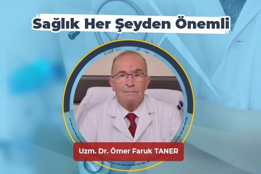 Sağlık Her Şeyden Önemli (Uzm. Dr. Ömer Faruk Taner)